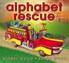 Alphabet Rescue by Bruce Wood, Audrey Wood (Hardback, 2006)