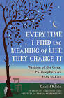 Every Time I Find the Meaning of Life, They Change it: Wisdom of the Great Philosophers on How to Live by Daniel Klein (Hardback, 2015)
