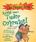 Avoid Being a Tudor Colonist! by Jacqueline Morley (Paperback, 2004)