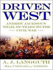 Driven West: Andrew Jackson's Trail of Tears to the Civil War by A. J. Langguth, A.J. Langguth (CD-Audio, 2010)