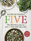 Five: 150 Effortless Ways to Eat 5+ Fruit and Veg a Day by Rachel De Thample (Paperback, 2015)