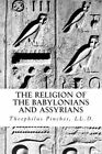 The Religion of the Babylonians and Assyrians by Theophilus G Pinches LL D (Paperback / softback, 2012)