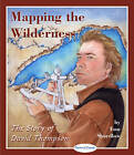 Mapping the Wilderness: The Story of David Thompson by Tom Shardlow (Hardback, 2006)