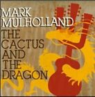 The Cactus and The Dragon 0826863111420 by Mark Mulholland CD