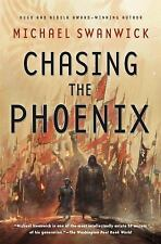 Chasing the Phoenix : A Science Fiction Novel by Michael Swanwick (2016,...