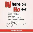 Where Did He Go? by Alfreda Jackson (Paperback / softback, 2011)