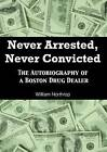 Never Arrested, Never Convicted: The Autobiography of a Boston Drug Dealer by Marvin Clark (Paperback, 2014)