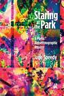 Staring at the Park: A Poetic Autoethnographic Inquiry by Jane Speedy (Hardback, 2015)