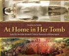 At Home in Her Tomb: Lady Dai and the Ancient Chinese Treasures of Mawangdui by Christine Liu-Perkins (Hardback, 2014)