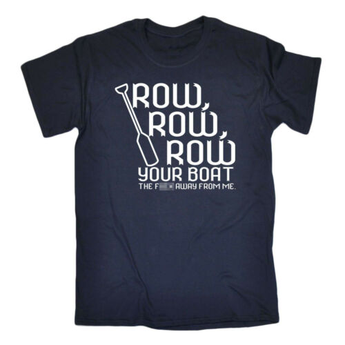 FUNNY Tee-Row Your Boat-BARZELLETTA UMORISMO Compleanno T-shirt
