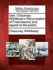Gen. Chauncey Whittlesey's Renunciation of Freemasonry and Appeal to the Public. by Chauncey Whittlesey (Paperback / softback, 2012)