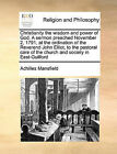 Christianity the Wisdom and Power of God. a Sermon Preached November 2, 1791, at the Ordination of the Reverend John Elliot, to the Pastoral Care of the Church and Society in East-Guilford by Achilles Mansfield (Paperback / softback, 2010)
