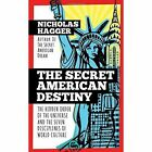 The Secret American Destiny: The Hidden Order of the Universe and the Seven Disciplines of World Culture by Nicholas Hagger (Paperback, 2016)