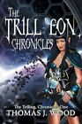 Trill'eon Chronicles The Telling-chronicles I 9781481736244 by Thomas J Wood