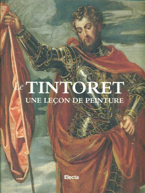 LE TINTORET: UNE LECON DE PEINTURE  PRIMA EDIZIONE AA.VV. ELECTA 1998