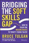 Bridging the Soft Skills Gap: How to Teach the Missing Basics to Todays Young Talent by Bruce Tulgan (Hardback, 2015)