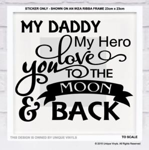 Details about My Daddy My Hero Love you to the Moon & Back, Vinyl sticker  for IKEA RIBBA FRAME