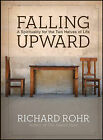 Falling Upward: A Spirituality for the Two Halves of Life by Richard Rohr (Hardback, 2011)