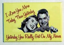 """Love You More Today Than Yesterday Humor  2"""" x 3"""" Fridge MAGNET Got on my nerves"""