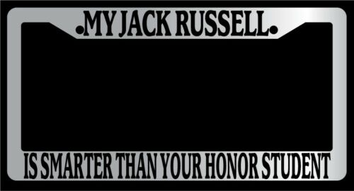 Chrome License Frame My Jack Russell Is Smarter Than Your Honor Student 436