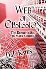 Web of Obsession The Resurrection of Mack Collins by S J Kates 9781424193509
