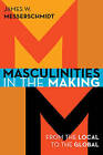 Masculinities in the Making: From the Local to the Global by James W. Messerschmidt (Paperback, 2015)