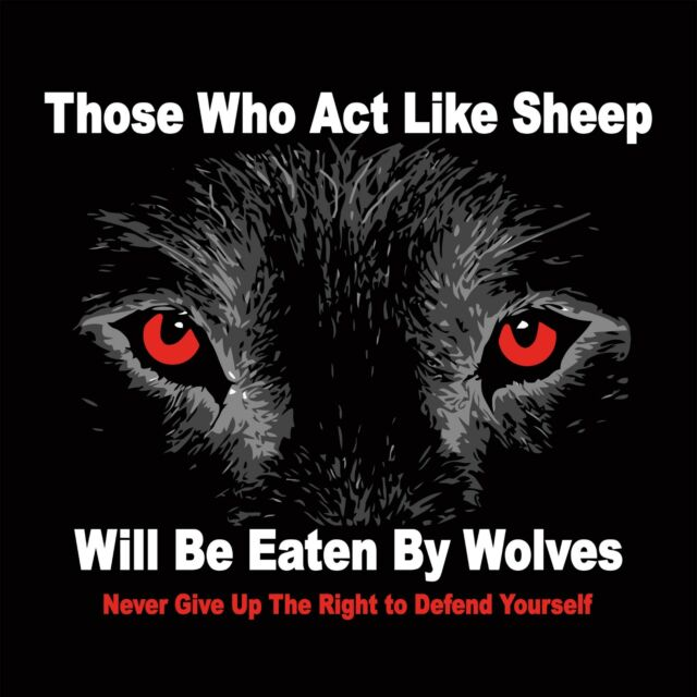 Anti Liberal ACT LIKE SHEEP EATEN BY WOLVES IN BLACK Conservative Tee Shirt