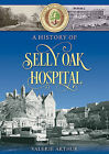 A History of Selly Oak Hospital by Valerie Arthur (Paperback, 2015)