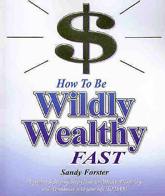 1 of 1 - How to be Wildly Wealthy Fast by Sandy Forster (International bestseller) VGC
