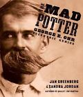 The Mad Potter : George E. Ohr, Eccentric Genius by Sandra Jordan and Jan Greenberg (2013, Hardcover)