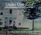 Under One Roof: Four Generations of American Music [Digipak] by Dan Whitener/Mark Whitener (CD, Aug-2012, CD Baby (distributor))