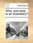 Who, and What Is an Incendiary? by Multiple Contributors (Paperback / softback, 2010)