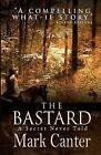 The Bastard: A Secret Never Told by Mark Canter (Paperback / softback, 2012)