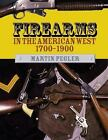 Firearms in the American West 1700-1900 by Martin Pegler (2002, Hardcover)