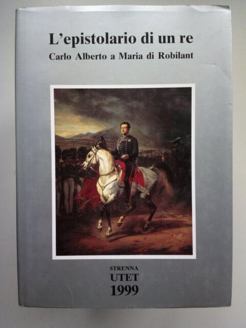 L'EPISTOLARIO DI UN RE-CARLO ALBERTO E MARIA DI ROBILANT-STRENNA UTET 1999
