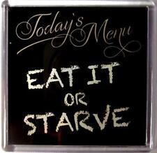 Fridge Magnet 149 Today's Menu EAT IT OR STARVE