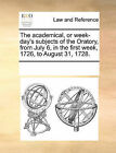 The Academical, or Week-Day's Subjects of the Oratory, from July 6, in the First Week, 1726, to August 31, 1728. by Multiple Contributors (Paperback / softback, 2010)