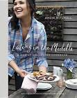 Eating in the Middle: A Mostly Wholesome Cookbook by Andie Mitchell (Hardback, 2016)