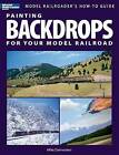 Painting Backdrops for Your Model Railroad by Mike Danneman (Paperback / softback)