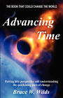 Advancing Time -  Bringing Into Perspective and Focus the Quickening Pace of Change by Bruce W Wilds (Paperback / softback, 2007)