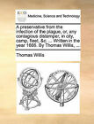 A Preservative from the Infection of the Plague, Or, Any Contagious Distemper, in City, Camp, Fleet, &C. ... Written in the Year 1666. by Thomas Willis, ... by Thomas Willis (Paperback / softback, 2010)