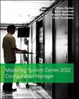 Mastering System Center 2012 Configuration Manager by Santos Martinez, Kent Agerlund, Steve Rachui, Peter Daalmans (Paperback, 2012)