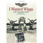 I Wanted Wings Gary R Hill Biography General Authorhouse Hardback 9781438932569