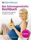 ElternWissen. Das Schwangerschafts-Kochbuch von Hope Ricciotti (2015, Taschenbuch)