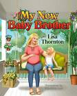 My New Baby Brother by Lisa Thornton (Paperback / softback, 2014)
