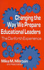 Changing the Way We Prepare Educational Leaders: The Danforth Experience by Mike M. Milstein (Paperback, 1993)