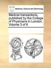 Medical Transactions, Published by the College of Physicians in London. Volume 3 of 6 by Multiple Contributors (Paperback / softback, 2010)