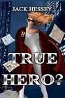 True Hero? by Jack Hessey (Paperback / softback, 2011)