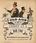 Old Age Comes at a Bad Time: Wit and Wisdom for the Young at Heart by Eliakim Katz (Paperback, 2002)