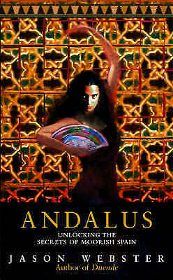 1 of 1 - Andalus: Unlocking The Secrets Of Moorish Spain, Webster, Jason, Good Book